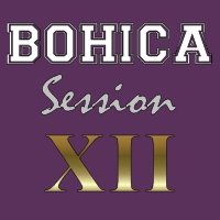 BOHICA Session XII