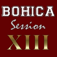 BOHICA Session XIII