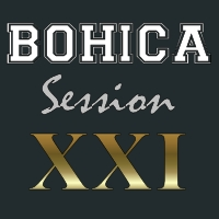 BOHICA Session XXI