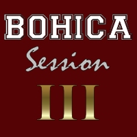 BOHICA Session III