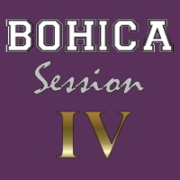 BOHICA Session IV