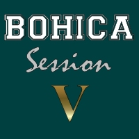BOHICA Session V