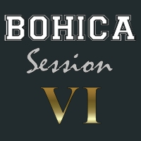 BOHICA Session VI