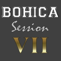 BOHICA Session VII