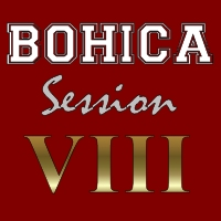 BOHICA Session VIII