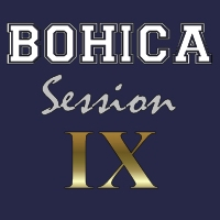 BOHICA Session IX